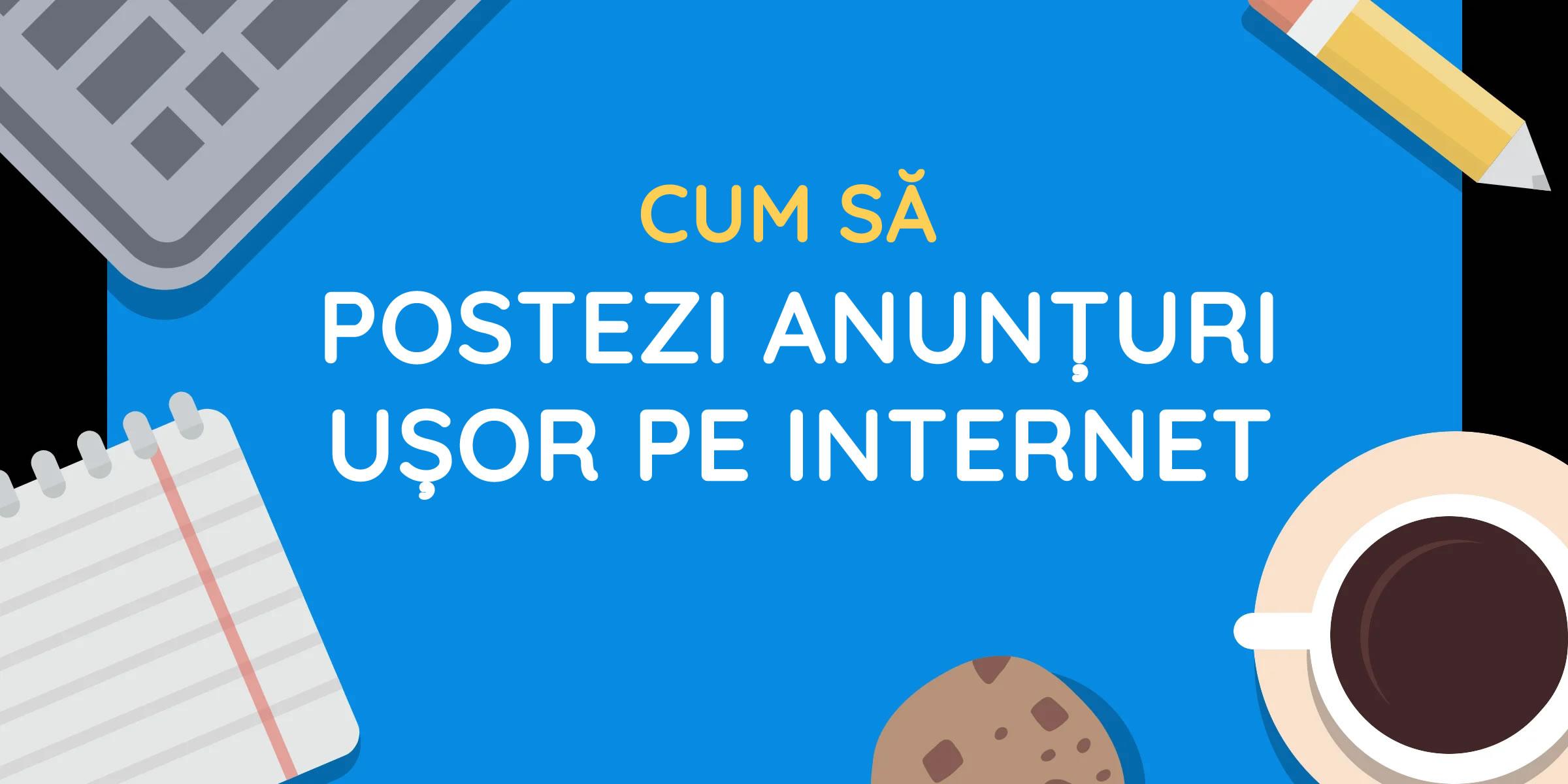 Cum să postezi anunțuri pe internet ușor în România